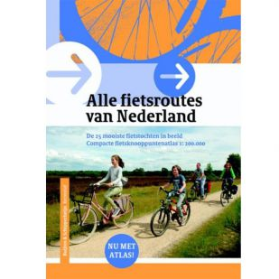 Alle Fietsroutes Van Nederland  - 25 mooiste fietstochten en knooppuntatlas
