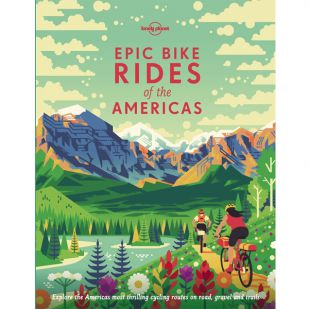 Lonely Planet: Epic Bike Rides of the Americas